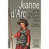 Jeanne d'Arc et la guerre de Cent Ans (Collection L'Histoire de France) (French Edition) (2207236366) by Pernoud, Regine