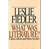 What was literature?: Class culture and mass society (0671249835) by Fiedler, Leslie A