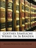 Goethes Sämtliche Werke: In 36 Bänden
