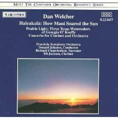 Dan Welcher: Haleakala; Prairie Light; Clarinet Concerto; Blues & Toccata