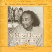 To Make Heaven on Earth: An Informal Talk by Paramahansa Yogananda (Collector's Series)