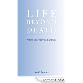 Life Beyond Death: What Should We Expect? (English Edition)