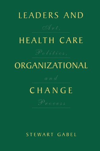 Leaders and Healthcare Organizational Change 0306465574