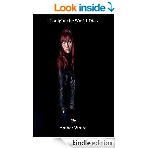 http://www.amazon.com/Tonight-World-Dies-Amber-White-ebook/dp/B00K2GMBCC/ref=sr_1_1?s=books&ie=UTF8&qid=1402625005&sr=1-1&keywords=Tonight+the+world+dies#_