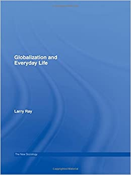 globalization and everyday life Globalization and everyday life - ebook written by larry ray read this book using google play books app on your pc, android, ios devices download for offline reading, highlight, bookmark or take notes while you read globalization and everyday life.