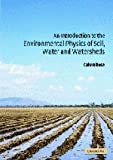 Calvin W. Rose An Introduction to the Environmental Physics of Soil, Water and Watersheds