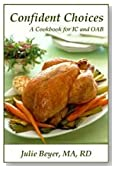 Confident Choices a cookbook for industitial cystitis and overactive bladder