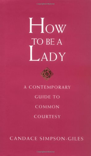 How To Be A Lady A Contemporary Guide To Common Courtesy