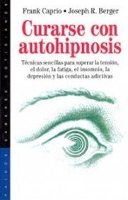 Curarse Con Autohipnosis / Healing Yourself with Self-Hypnosis: Tecnicas Sencillas Para Superar La Tension, El Dolor, La