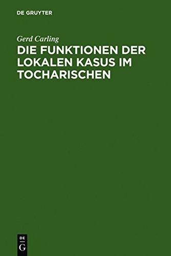 die-funktionenen-der-lokalen-kasus-im-tocharischen-by-gerd-carling-2000-06-30