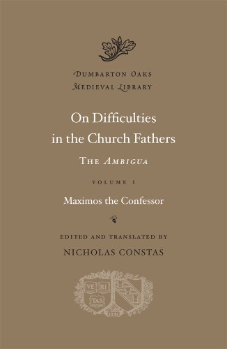 On Difficulties in the Church Fathers: The Ambigua: 1 (Dumbarton Oaks Medieval Library)