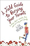 A Field Guide to Burying Your Parents Liza Palmer