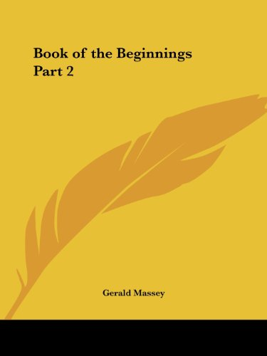 Book of the Beginnings Part 2 (Kessinger Publishing's Rare Mystical Reprints): Gerald Massey: 9780766126534: Amazon.com: Books