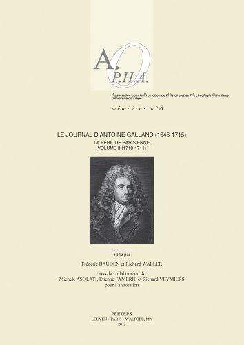 Le Journal dAntoine Galland (1646-1715) la période parisienne. Volume II 1710-1711 (Association Pour la Promotion de LHistoire Et de LArcheolo)  [Bauden, F.] (Tapa Blanda)