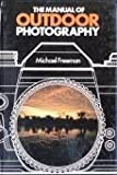 The Manual of Outdoor Photography (0354046128) by Freeman, Michael