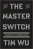 The Master Switch: The Rise and Fall of Information Empires (Borzoi Books) [Deckle Edge]