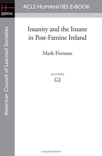 Insanity and the Insane in Post-Famine Ireland (Acls Humanities E-Book)