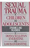 Sexual Trauma In Children And Adolescents: Dynamics & Treatment (087630529X) by Everstine, Diana Sullivan