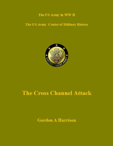 D-Day And The The Battle For Normandy - Cross Channel Attack (Us Military History Of Ww Ii Green Book)