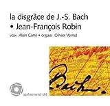 echange, troc Robin/Jean-François - Disgrace de Jean-Sebastien Bach (la)/1cd