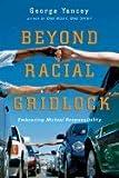 img - for Beyond Racial Gridlock Embracing Mutual Responsibility (Paperback, 2006) book / textbook / text book
