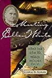 img - for Meeting Ellen White: A fresh look at her life, writings, and major themes book / textbook / text book