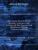 Alemannia: Zeitschrift Für Sprache, Litteratur Und Volkskunde Des Elsasses Und Oberrheins, Volume 2 (German Edition)