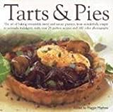 Tarts and Pies: The Art of Baking Irresistible Sweet and Savoury Pastries, from Wonderfully Simple to Seriously Indulgent, with Over 20 Perfect Recipes and 100 Colour Photographs Maggie Mayhew