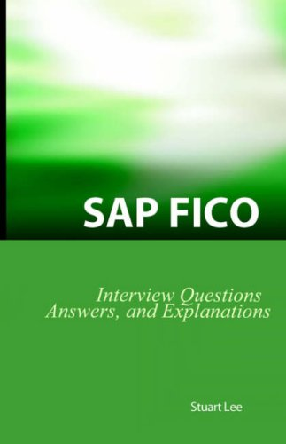 SAP FICO Interview Questions, Answers, and Explanations: SAP FICO Certification Review