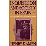 Inquisition and Society in Spain in the Sixteenth and Seventeenth Centuries (0253227755) by Kamen, Henry