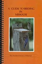 A Guide to Birding in Missouri by Kay and…