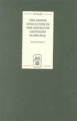 The Ironic Apocalypse in the Novels of Leopoldo Marechal (Monografías A)
