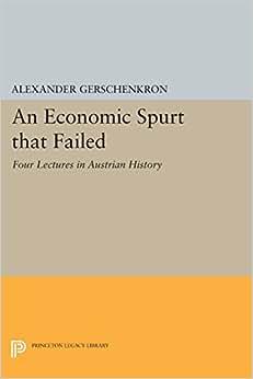 An Economic Spurt That Failed: Four Lectures In Austrian History (Eliot Janeway Lectures On Historical Economics)