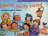 Carol, Gaily Carol: Christmas Songs for Children (Songbooks)