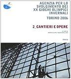 echange, troc aa.vv. - Agenzia per lo svolgimento dei XX Giochi olimpici invernali. Torino 2006. Vol. 2: Cantieri e opere.