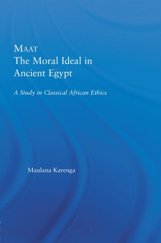 Maat, The Moral Ideal in Ancient Egypt: A Study in Classical African Ethics (African Studies)