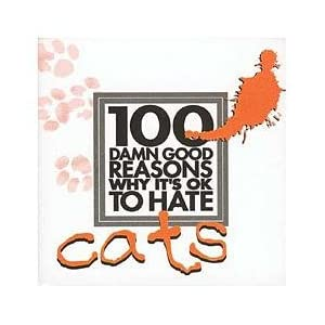 100 Damn Good Reasons Why It's Ok to Hate Cats Jane Purcell