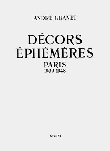 Andre Granet: Decors Ephemeres, Paris 1909-1948 (French Edition)