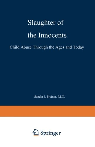 Slaughter of the Innocents: Child Abuse through the Ages and Today