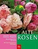 Image de Alte Rosen: Alle wichtigen Arten und Sorten im Porträt. Geschichte · Verwendung und Gestaltung ·