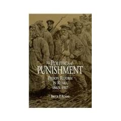 The Politics of Punishment: Prison Reform in Russia, 1863-1917 (Russian Studies Series)