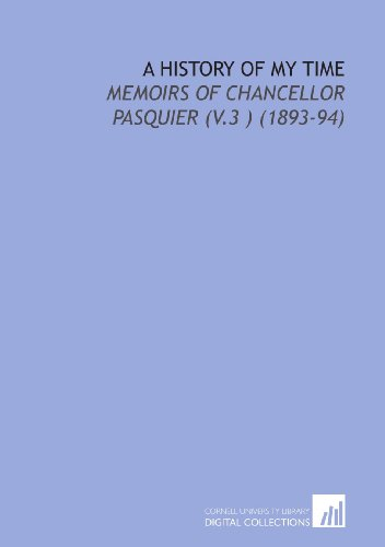 A History of My Time: Memoirs of Chancellor Pasquier (V.3 ) (1893-94)