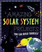 Amazing Solar System Projects You Can Build Yourself (Build It Yourself series)