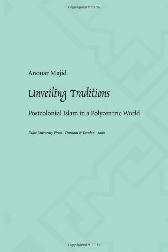 Unveiling Traditions: Postcolonial Islam in a Polycentric World