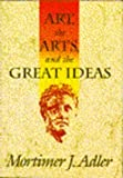 Art the Arts & the Great Ideas (0025002430) by Adler, Mortimer J.