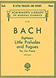 Bach: 18 Little Preludes and Fugues: Piano Solo  (Schirmers Library of Musical Classics, Vol. 424)
