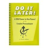 Do It Later!: A 2006 Planner (or Non-Planner) for the Creative Procrastinatorby Mark Asher