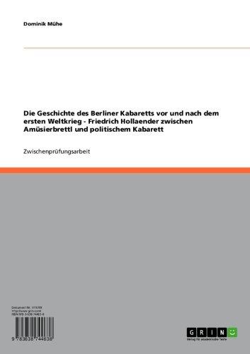 Die Geschichte des Berliner Kabaretts vor und nach dem ersten Weltkrieg - Friedrich Hollaender zwischen Amüsierbrettl und politischem Kabarett (German Edition) (Friedrich Hollaender compare prices)