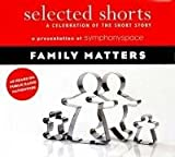 Selected Shorts: Family Matters (Selected Shorts: A Celebration of the Short Story)