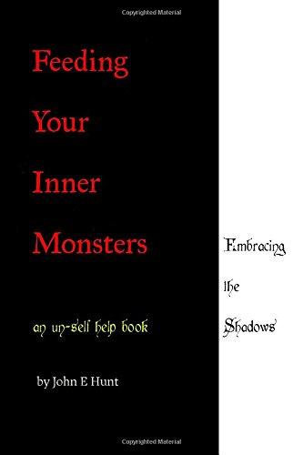 Feeding Your Inner Monsters: An Un-Self Help Book
